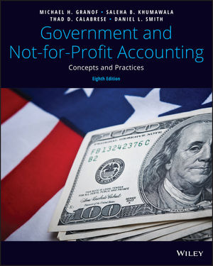 Test Bank For Government and Not-for-Profit Accounting Concepts and Practices 8th Edition By Michael H. Granof, Saleha B. Khumawala, Thad D. Calabrese, Daniel L. Smith, ISBN 9781119495819