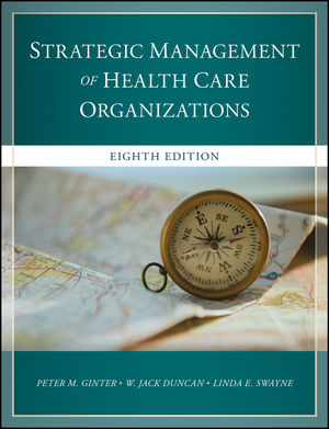 Test Bank For The Strategic Management of Health Care Organizations 8th Edition By Peter M. Ginter, W. Jack Duncan, Linda E. Swayne, ISBN 9781119349716