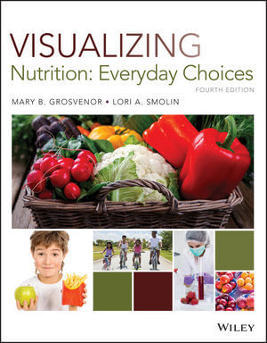 Test Bank For Visualizing Nutrition Everyday Choices 4th Edition by Mary B. Grosvenor, Lori A. Smolin, ISBN 9781119395539