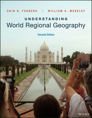 Test Bank Understanding World Regional Geography 2nd Edition By Erin H. Fouberg, William G. Moseley, ISBN: 9781119393900