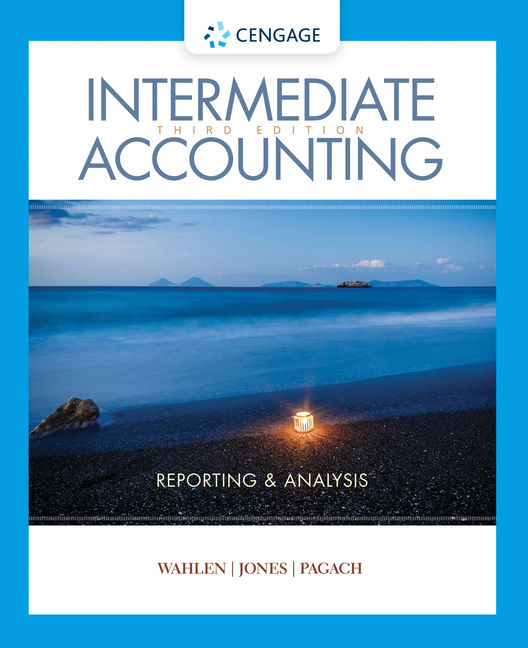 Solution Manual For Intermediate Accounting: Reporting and Analysis, 3rd Edition By James M. Wahlen, Jefferson P. Jones, Donald P. Pagach, ISBN-10: 1337909343, ISBN-13: 9781337909341