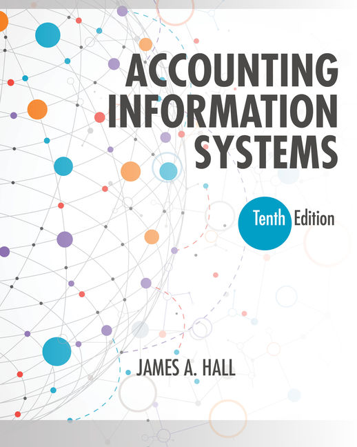 Solution Manual For Accounting Information Systems, 10th Edition By James A. Hall, ISBN-10: 1337619248, ISBN-13: 9781337619240