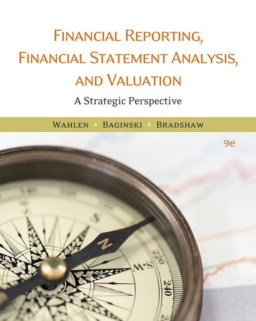 Test Bank For Financial Reporting, Financial Statement Analysis, and Valuation, 9th Edition By James M. Wahlen, Stephen P. Baginski, Mark Bradshaw, ISBN-10: 1305953916, ISBN-13: 9781305953918