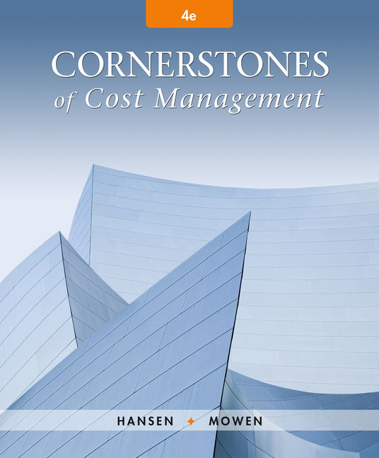Solution Manual For Cornerstones of Cost Management, 4th Edition By Don R. Hansen, Maryanne M. Mowen, ISBN-10: 1305970756, ISBN-13: 9781305970755