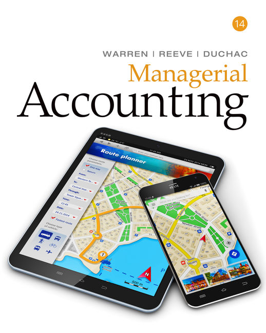 Solution Manual For Managerial Accounting, 14th Edition By Carl Warren, James M. Reeve, Jonathan Duchac, ISBN-10: 1337270806, ISBN-13: 9781337270809