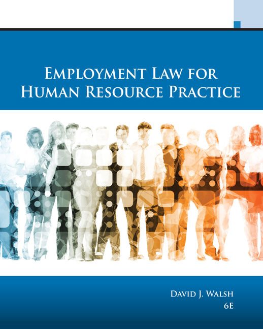 Test Bank For Employment Law for Human Resource Practice, 6th Edition By David J. Walsh, ISBN-10: 0357233255, ISBN-13: 9780357233252