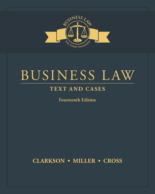 Test Bank For Business Law: Text and Cases, 14th Edition By Kenneth W. Clarkson, Roger LeRoy Miller, Frank B. Cross, ISBN-10: 1337105449, ISBN-13: 9781337105446