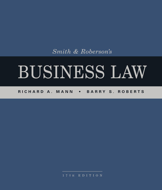 Solution Manual For Smith and Roberson's Business Law, 17th Edition By Richard A. Mann, Barry S. Roberts, ISBN-10: 1337094463, ISBN-13: 9781337094467