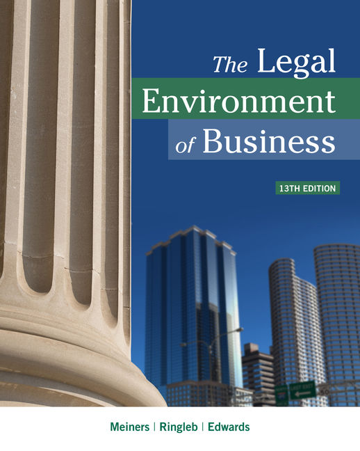 Test Bank For The Legal Environment of Business, 13th Edition By Roger E. Meiners, Al H. Ringleb, Frances L. Edwards, ISBN-10: 1337095516 ISBN-13: 9781337095518