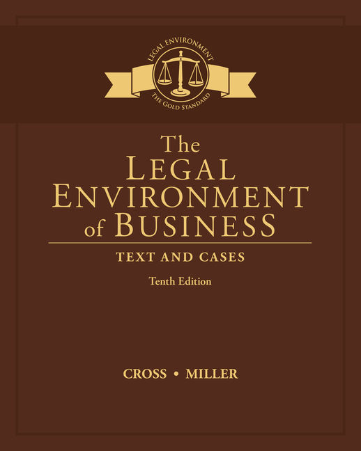 Solution Manual For The Legal Environment of Business: Text and Cases, 10th Edition By Frank B. Cross, Roger LeRoy Miller, ISBN-10: 1337093831, ISBN-13: 9781337093835