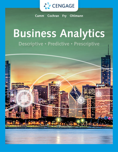 Test Bank For Business Analytics, 4th Edition By Jeffrey D. Camm, James J. Cochran, Michael J. Fry, Jeffrey W. Ohlmann, ISBN-10: 0357423666, ISBN-13: 9780357423660