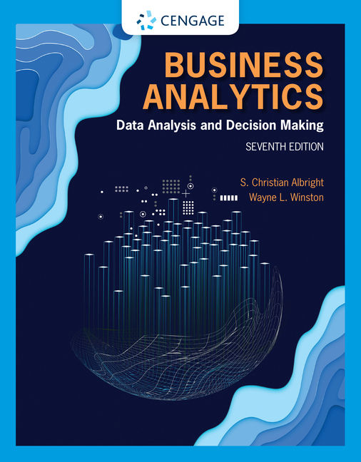 Solution Manual For Business Analytics: Data Analysis & Decision Making, 7th Edition By S. Christian Albright, Wayne L. Winston, ISBN-10: 035711003X, ISBN-13: 9780357110034