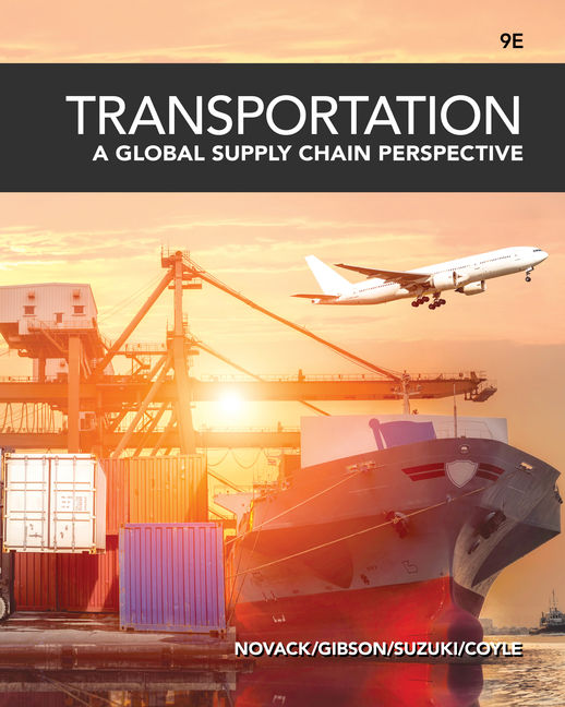 Solution Manual For Transportation: A Global Supply Chain Perspective, 9th Edition By Robert A. Novack, Brian Gibson, John J. Coyle, ISBN-10: 0357161610, ISBN-13: 9780357161616