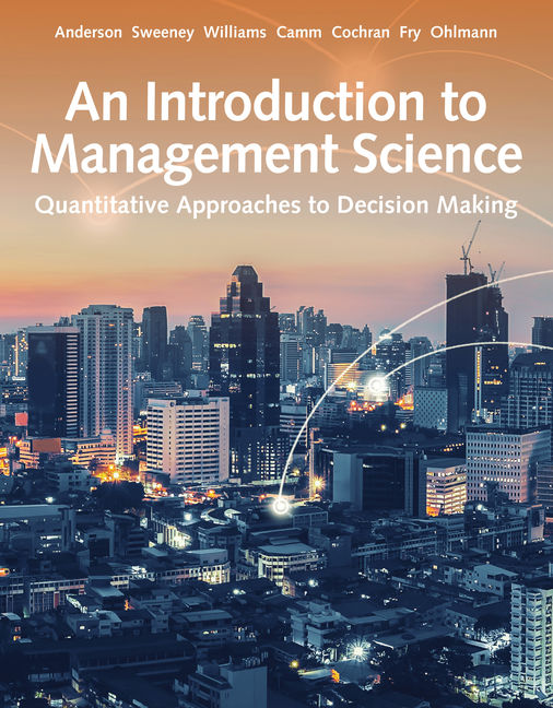Test Bank For An Introduction to Management Science: Quantitative Approach, 15th Edition By David R. Anderson, Dennis J. Sweeney, Thomas A. Williams, Jeffrey D. Camm, James J. Cochran, Michael J. Fry, Jeffrey W. Ohlmann, ISBN-10: 0357423631, ISBN-13: 9780357423639