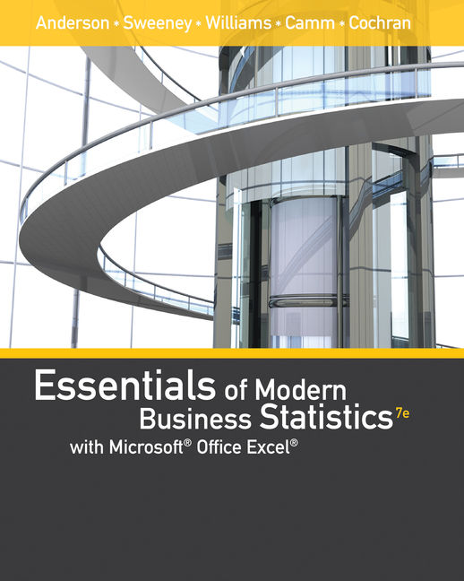 Solution Manual For Essentials of Modern Business Statistics with Microsoft® Excel®, 7th Edition By David R. Anderson, Dennis J. Sweeney, Thomas A. Williams, Jeffrey D. Camm, James J. Cochran, ISBN-10: 0357110560, ISBN-13: 9780357110560