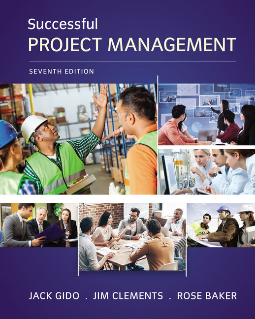 Solution Manual For Successful Project Management, 7th Edition By Jack Gido, Jim Clements, Rose Baker, ISBN-10: 1337563307, ISBN-13: 9781337563307