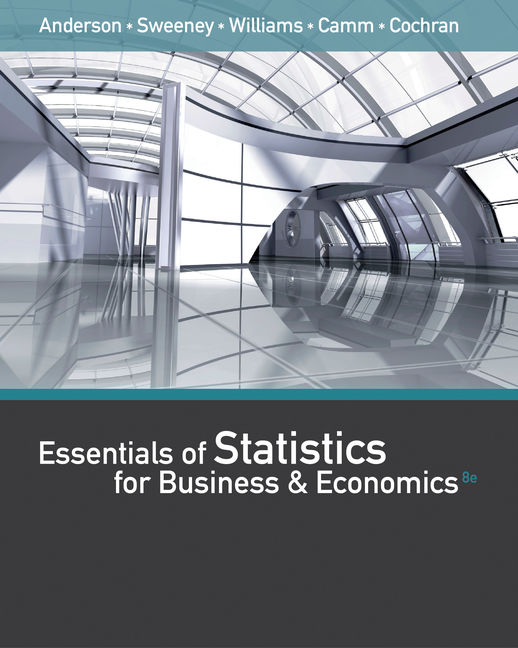 Solution Manual Essentials of Statistics for Business and Economics, 8th Edition By David R. Anderson, Dennis J. Sweeney, Thomas A. Williams, Jeffrey D. Camm, James J. Cochran, ISBN-10: 1337114278, ISBN-13: 9781337114271