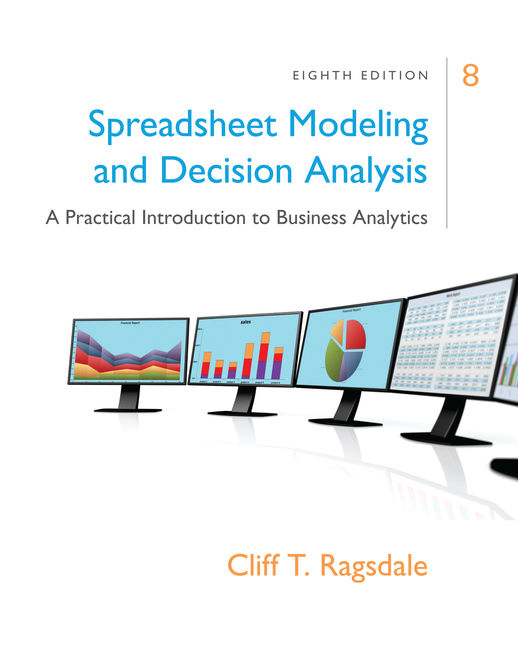 Test Bank for Spreadsheet Modeling & Decision Analysis: A Practical Introduction to Business Analytics, 8th Edition By Cliff Ragsdale, ISBN-10: 133756334X, ISBN-13: 9781337563345