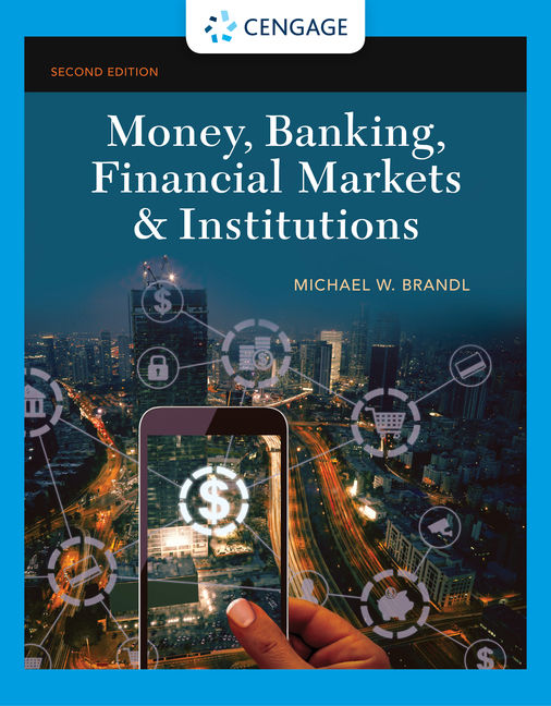 Test Bank For Money, Banking, Financial Markets & Institutions, 2nd Edition By Michael Brandl,ISBN-10: 1337904759, ISBN-13: 9781337904759