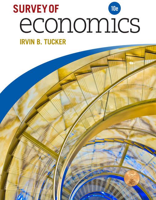 Test Bank For Survey of Economics, 10th Edition By Irvin B. Tucker, ISBN-10: 1337111546, ISBN-13: 9781337111546