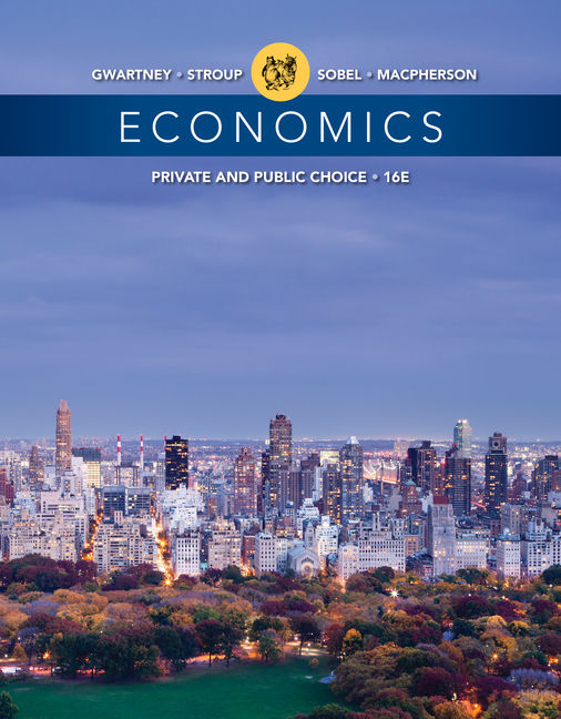 Test Bank For Economics: Private and Public Choice, 16th Edition By James D. Gwartney, Richard L. Stroup, Russell S. Sobel, David A. Macpherson, ISBN-10: 1305582004, ISBN-13: 9781305582002