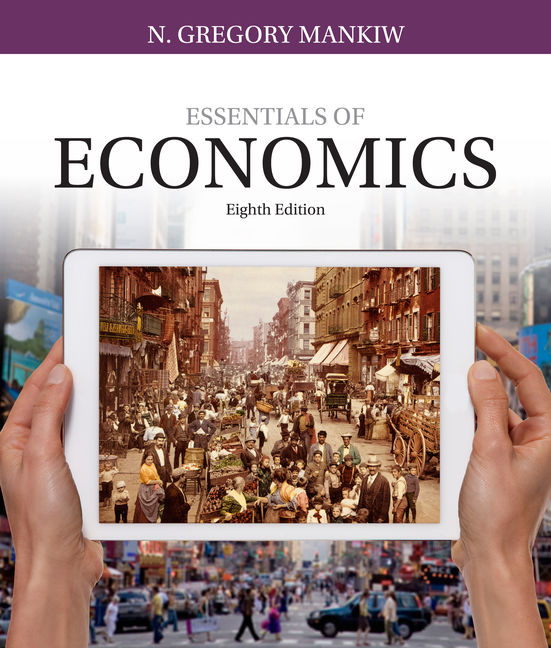 Test Bank For Essentials of Economics, 8th Edition By N. Gregory Mankiw, ISBN-10: 1337096644, ISBN-13: 9781337096645