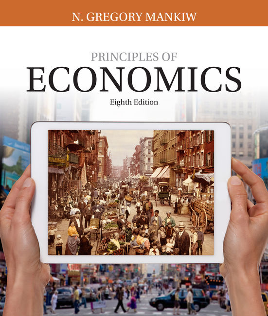 Test Bank For Principles of Economics, 8th Edition By N. Gregory Mankiw, ISBN-10: 1337096504, ISBN-13: 9781337096508