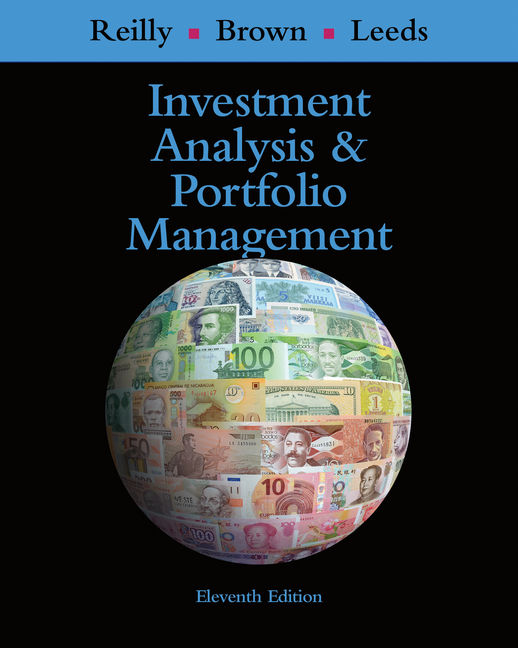Solution Manual For Investment Analysis and Portfolio Management, 11th Edition By Frank K. Reilly, Keith C. Brown, Sanford J. Leeds, ISBN-10: 0357048164, ISBN-13: 9780357048160
