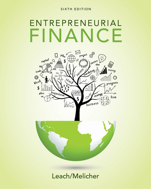Test Bank For Entrepreneurial Finance, 6th Edition By J. Chris Leach, Ronald W. Melicher,ISBN-10: 1337635650, ISBN-13: 9781337635653