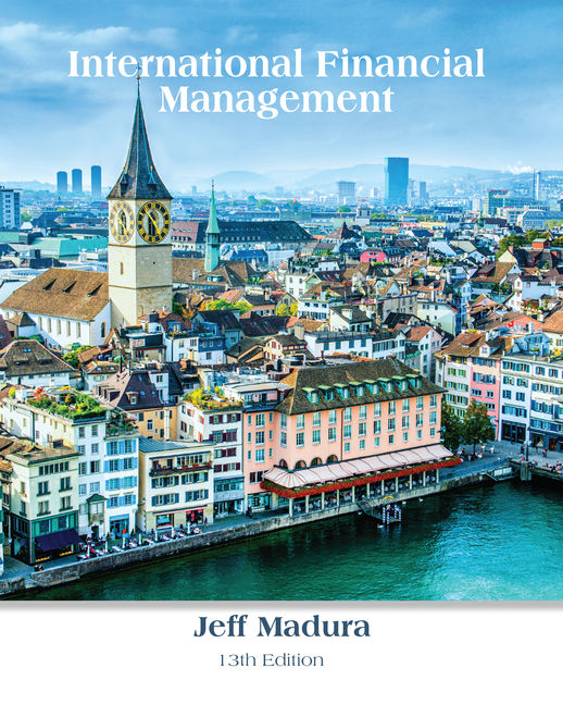 Solution Manual For International Financial Management, 13th Edition By Jeff Madura, ISBN-10: 1337270024, ISBN-13: 9781337270021