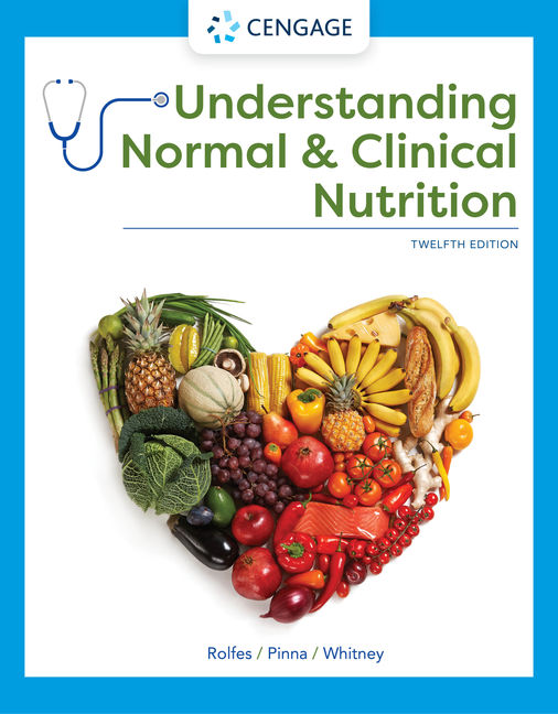 Test Bank for Understanding Normal and Clinical Nutrition, 12th Edition By Sharon Rady Rolfes, Kathryn Pinna, Eleanor Noss Whitney