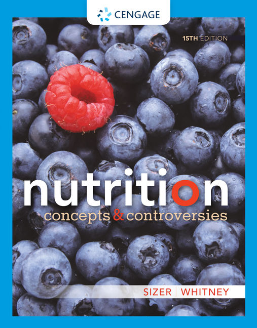 Test Bank For Nutrition: Concepts and Controversies, 15th Edition By Frances Sizer, Eleanor Noss Whitney, ISBN-10: 0357045467, ISBN-13: 9780357045466
