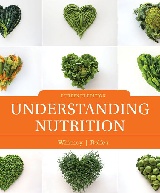 Test Bank for Understanding Nutrition, 15th Edition By Eleanor Noss Whitney, Sharon Rady Rolfes,ISBN-10: 1337556238, ISBN-13: 9781337556231