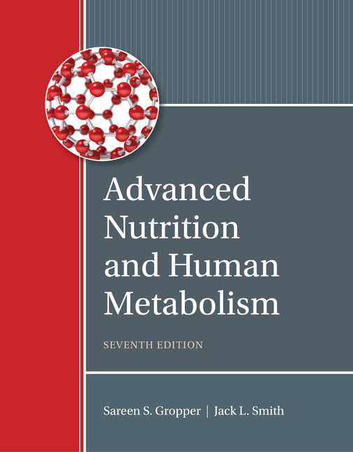 Test Bank for Advanced Nutrition and Human Metabolism, 7th Edition By Sareen S. Gropper, Jack L. Smith, Timothy P. Carr, ISBN-10: 1337113026, ISBN-13: 9781337113021