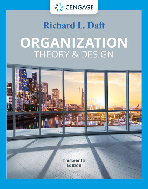 Test Bank for Organization Theory & Design, 13th Edition By Richard L. Daft, ISBN-10: 0357141628, ISBN-13: 9780357141625
