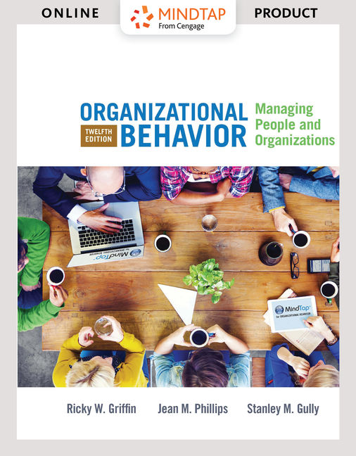 Solution Manual for Organizational Behavior: Managing People and Organizations, 12th Edition By Ricky W. Griffin, Jean M. Phillips, Stanley M. Gully, ISBN-10: 1305629833, ISBN-13: 9781305629837