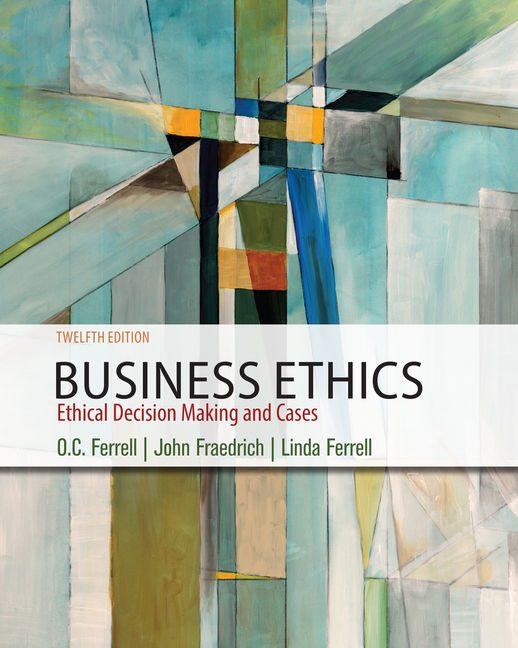 Solution Manual for Business Ethics: Ethical Decision Making & Cases, 12th Edition By O. C. Ferrell, John Fraedrich, Linda Ferrell, ISBN-10: 1337614440, ISBN-13: 9781337614443