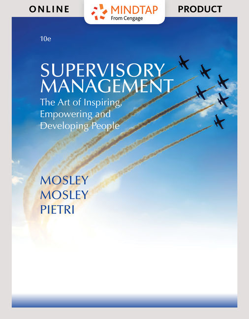Solution Manual for Supervisory Management: The Art of Inspiring, Empowering, and Developing, 10th Edition By Donald C. Mosley, Don C. Mosle Jr., Paul H. Pietri, ISBN-10: 1337622877, ISBN-13: 9781337622875