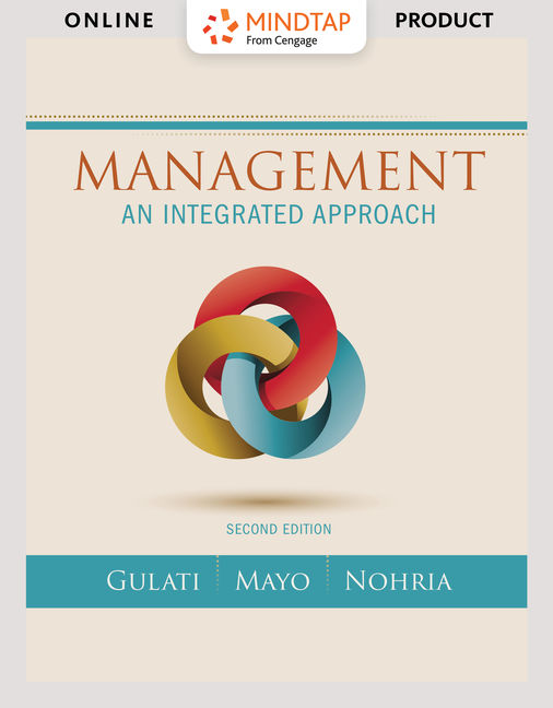 Solution Manual for Management: Integrated Approach, 2nd Edition By Ranjay Gulati, Anthony J. Mayo, Nitin Nohria, ISBN-10: 133762571X, ISBN-13: 9781337625715