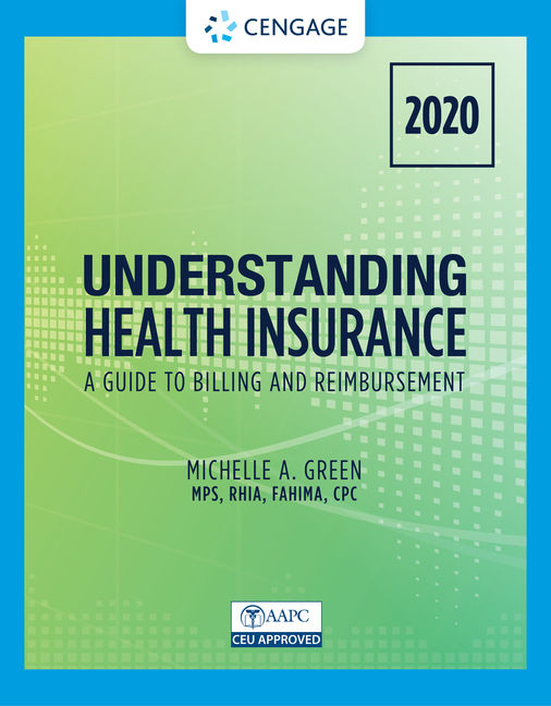 Test Bank for Understanding Health Insurance: A Guide to Billing and Reimbursement - 2020, 15th Edition By Michelle Green, ISBN-10: 0357378695, ISBN-13: 9780357378694