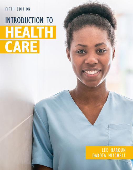 Test Bank for Introduction to Health Care, 5th Edition By Lee Haroun, Dakota Mitchell, ISBN-10: 0357123107, ISBN-13: 9780357123102