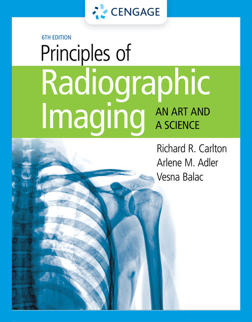 Test Bank for Principles of Radiographic Imaging: An Art and a Science, 6th Edition By Richard R. Carlton, Arlene M. Adler, Vesna Balac, ISBN-10: 1337793205 ISBN-13: 9781337793209