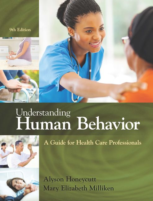 Test Bank for Understanding Human Behavior: A Guide for Health Care Professionals, 9th Edition By Alyson Honeycutt, Mary Elizabeth Milliken, ISBN-10: 1305959922, ISBN-13: 9781305959927