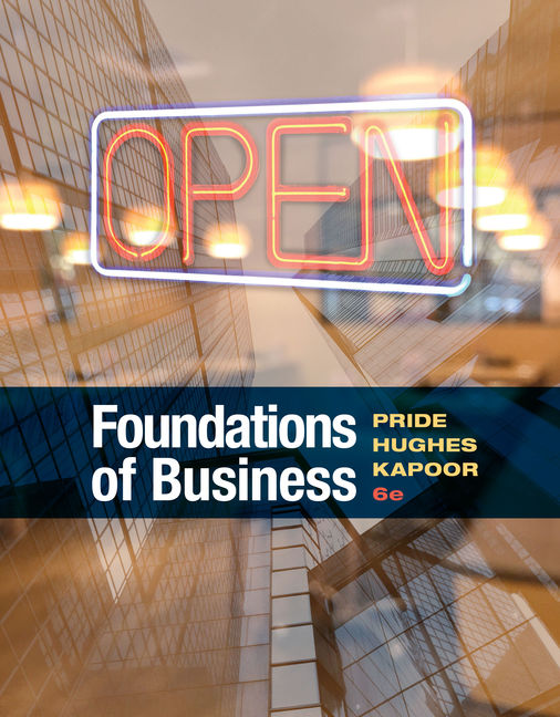 Solution Manual for Foundations of Business, 6th Edition By William M. Pride, Robert J. Hughes, Jack R. Kapoor, ISBN-10: 1337386979, ISBN-13: 9781337386975