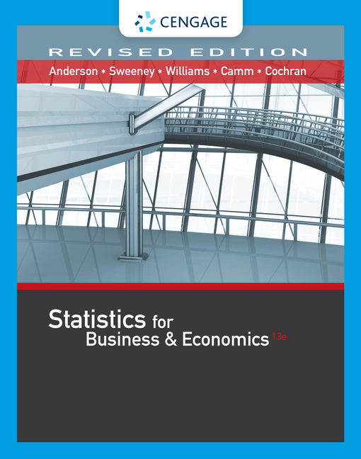 Test Bank for Statistics for Business & Economics, Revised, 13th Edition By David R. Anderson, Dennis J. Sweeney, Thomas A. Williams, Jeffrey D. Camm, James J. Cochran, ISBN-10: 0357045378, ISBN-13: 9780357045374