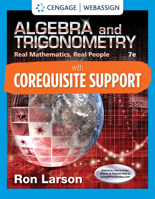 Solution Manual for Corequisite Support for Algebra & Trigonometry: Real Math, Real People,7th Edition By Ron Larson, ISBN-10: 035741957X, ISBN-13: 9780357419571