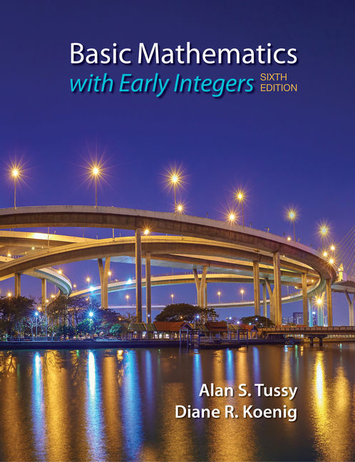 Solution Manual for Basic Mathematics for College Students with Early Integers, 6th Edition By Alan S. Tussy, Diane Koenig, ISBN-10: 1337618306, ISBN-13: 9781337618304