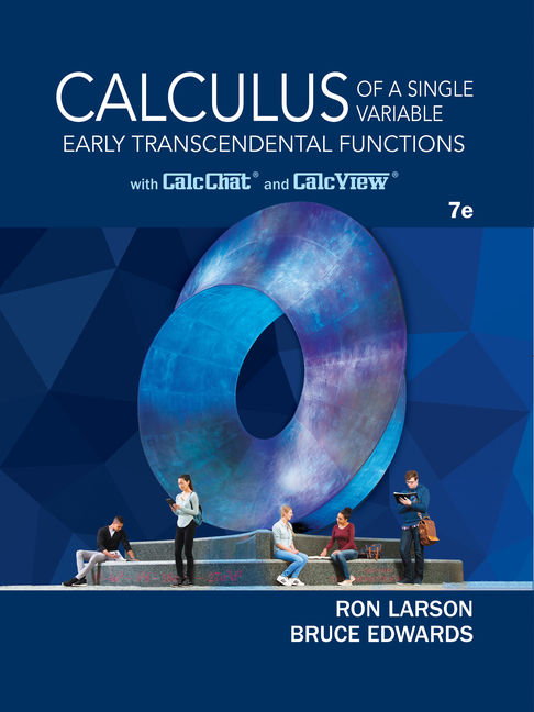 Solution Manual for Calculus of a Single Variable: Early Transcendental Functions, 7th Edition By Ron Larson, Bruce H. Edwards, ISBN-10: 133763185X, ISBN-13: 9781337631853