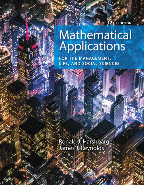 Test Bank for Mathematical Applications for the Management, Life, and Social Sciences, 12th Edition By Ronald J. Harshbarger, James J. Reynolds, ISBN-10: 1337630551, ISBN-13: 9781337630559