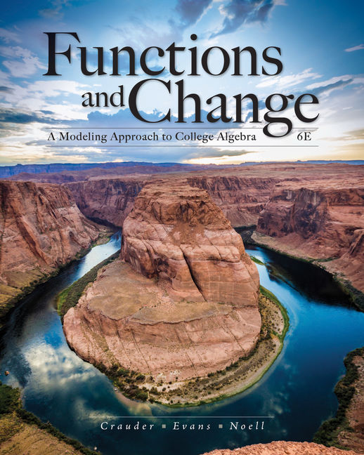 Solution Manual for Functions and Change: A Modeling Approach to College Algebra, 6th Edition By Bruce Crauder, Benny Evans, Alan Noell, ISBN-10: 133787955X, ISBN-13: 9781337879552